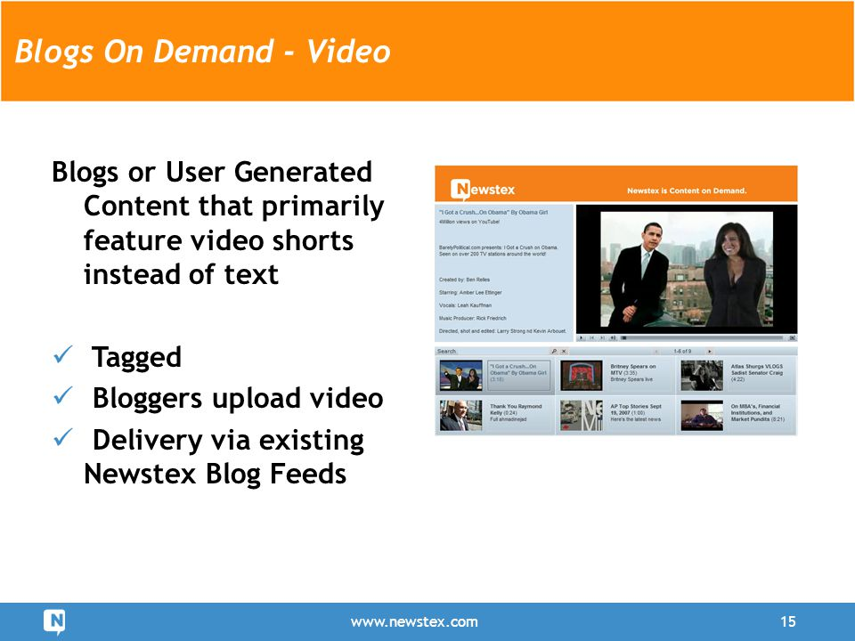 www.newstex.com15 Blogs or User Generated Content that primarily feature video shorts instead of text Tagged Bloggers upload video Delivery via existi