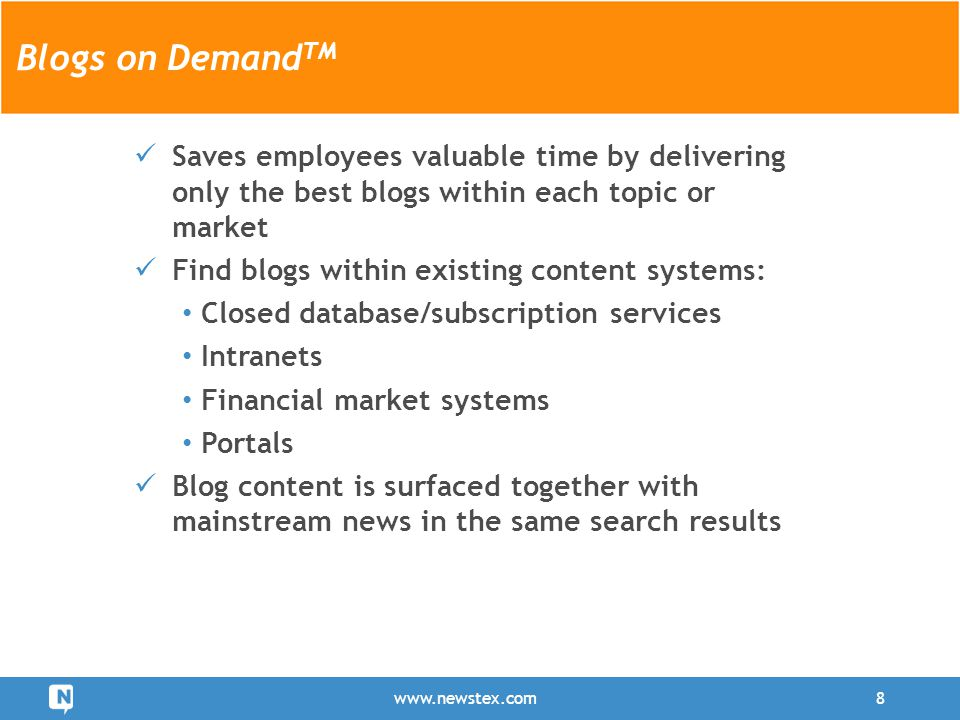 Saves employees valuable time by delivering only the best blogs within each topic or market Find blogs within existing content systems: Closed database/subscription services Intranets Financial market systems Portals Blog content is surfaced together with mainstream news in the same search results www.newstex.com8 User Generated ContentBlogs on Demand TM