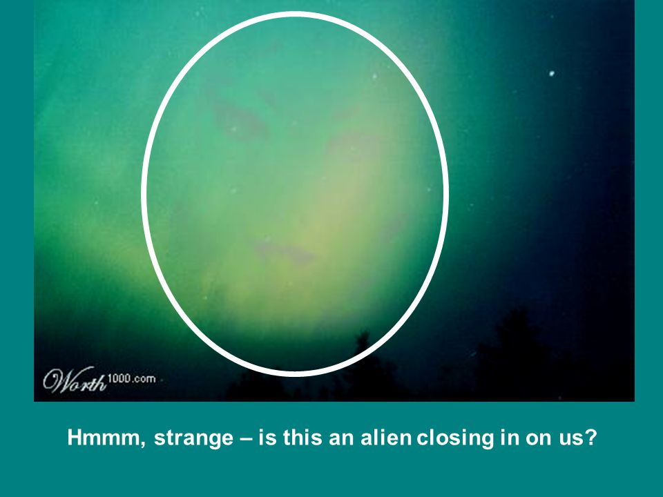Hmmm, strange – is this an alien closing in on us?