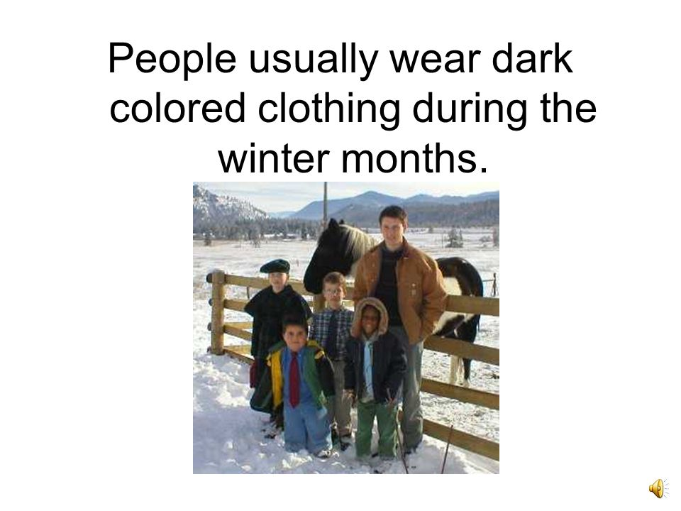 People usually wear light colored clothing in the summer months.