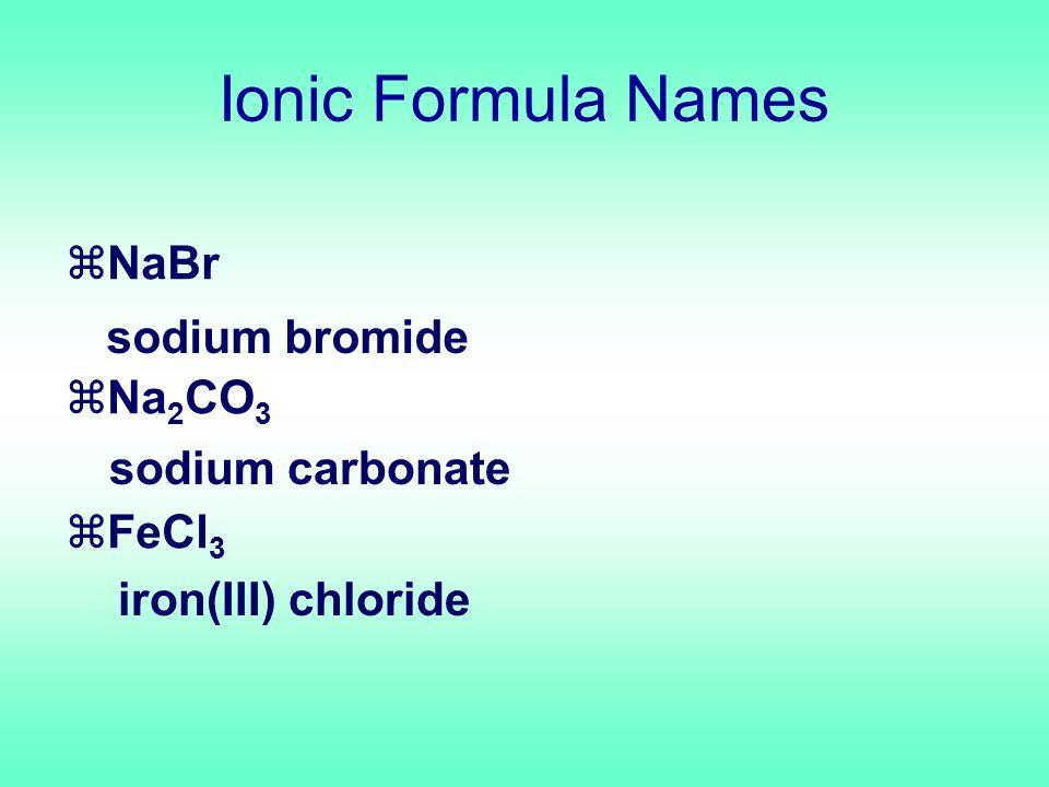 zNaBr zNa 2 CO 3 zFeCl 3 sodium bromide sodium carbonate iron(III) chloride Ionic Formula Names