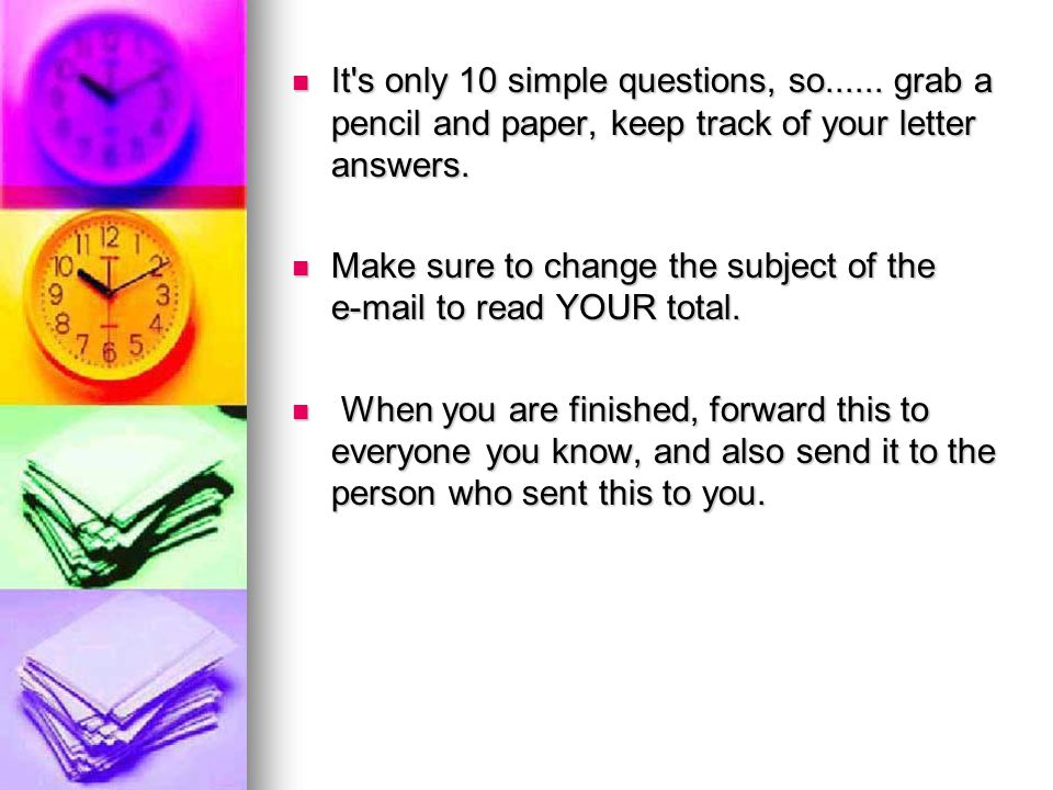 It s only 10 simple questions, so...... grab a pencil and paper, keep track of your letter answers.
