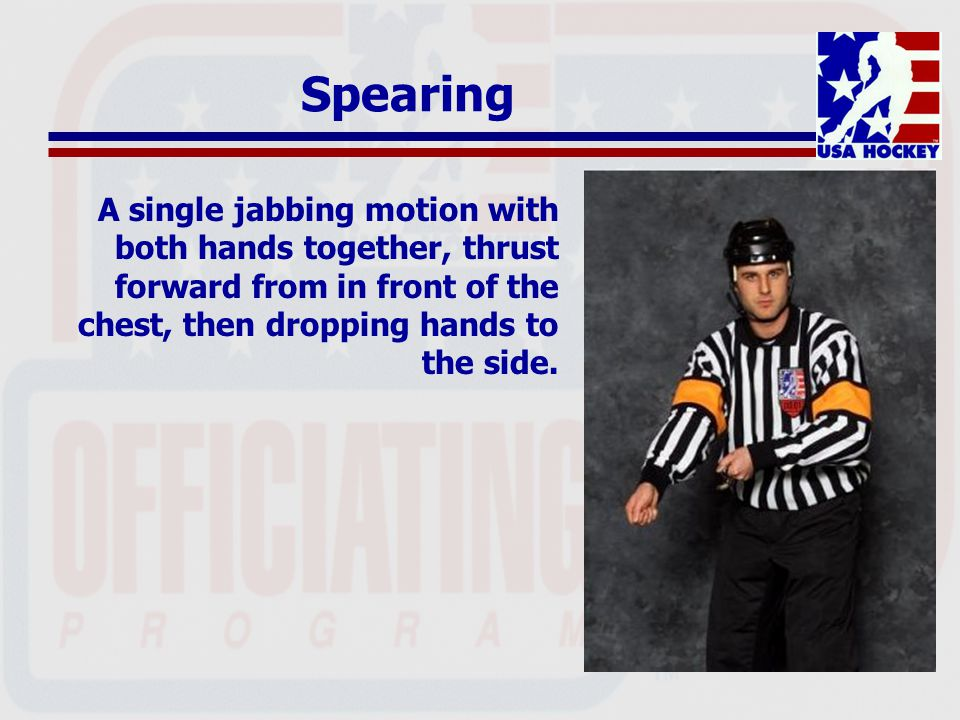 Spearing A single jabbing motion with both hands together, thrust forward from in front of the chest, then dropping hands to the side.