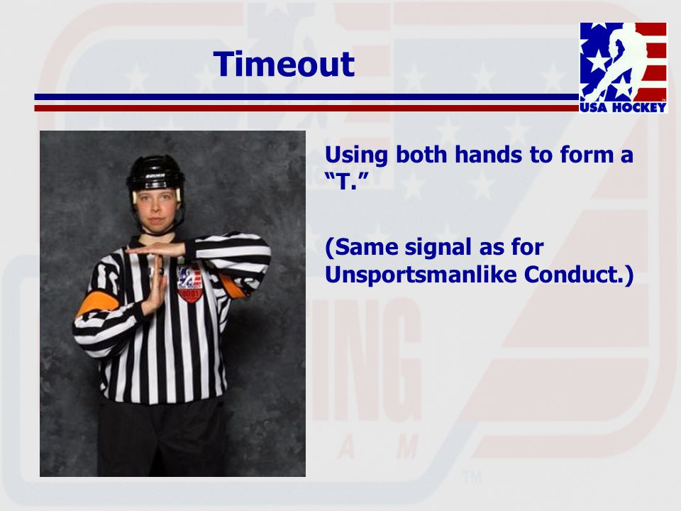 Timeout Using both hands to form a T. (Same signal as for Unsportsmanlike Conduct.)