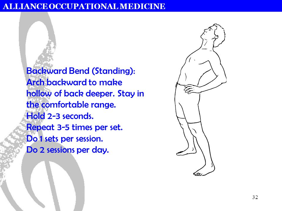 ALLIANCE OCCUPATIONAL MEDICINE 32 Backward Bend (Standing): Arch backward to make hollow of back deeper.