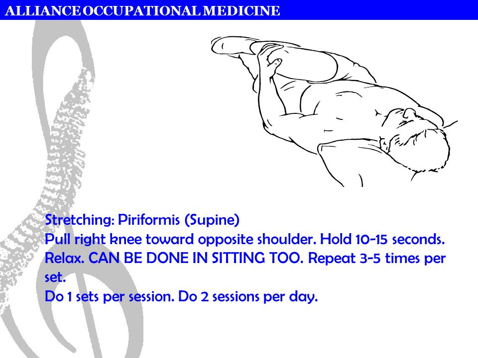 ALLIANCE OCCUPATIONAL MEDICINE Stretching: Piriformis (Supine) Pull right knee toward opposite shoulder.
