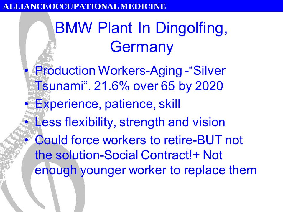 "ALLIANCE OCCUPATIONAL MEDICINE BMW Plant In Dingolfing, Germany Production Workers-Aging -""Silver Tsunami"". 21.6% over 65 by 2020 Experience, patience"