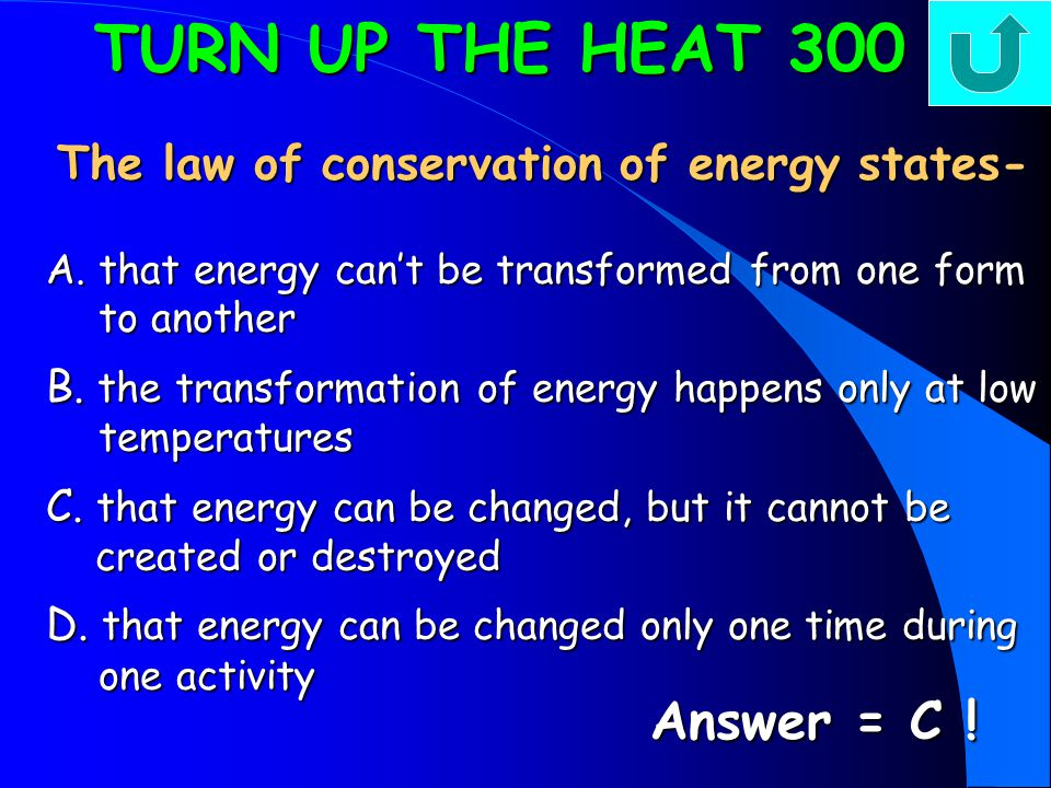 TURN UP THE HEAT 200 Which of the following best describes potential energy.