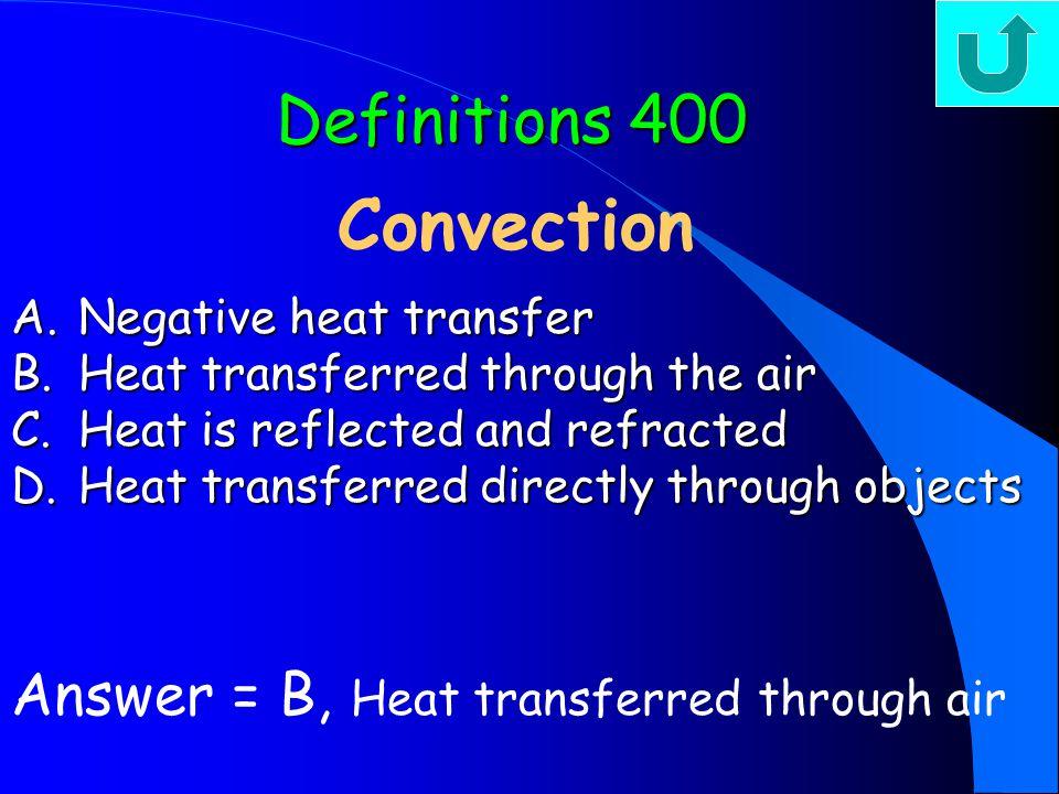 Conduction A.Heat transferred through liquid or gas; molecules rising & falling B.