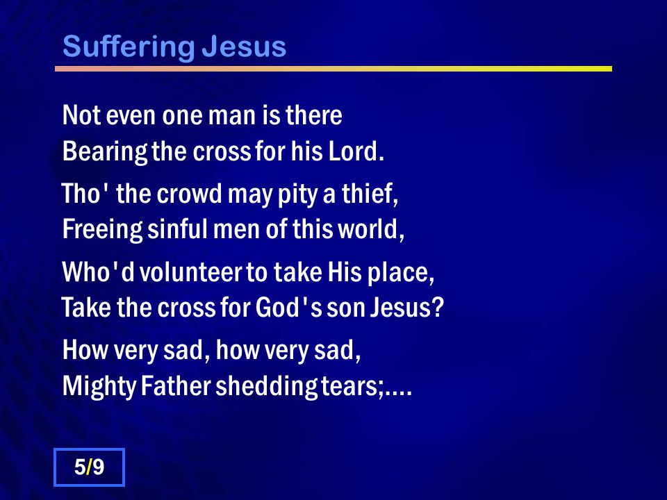 Suffering Jesus Not even one man is there Bearing the cross for his Lord.
