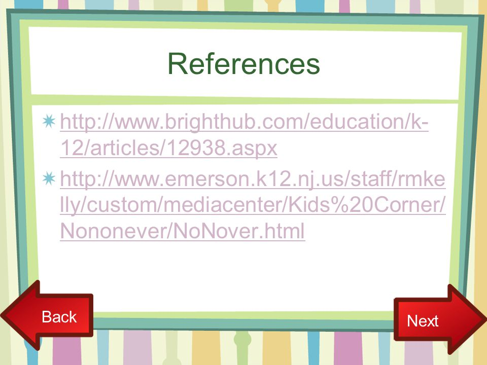 References http://www.brighthub.com/education/k- 12/articles/12938.aspx http://www.emerson.k12.nj.us/staff/rmke lly/custom/mediacenter/Kids%20Corner/