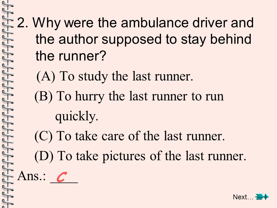 3.Why did the author respect the last runner. (A) She ran very fast.
