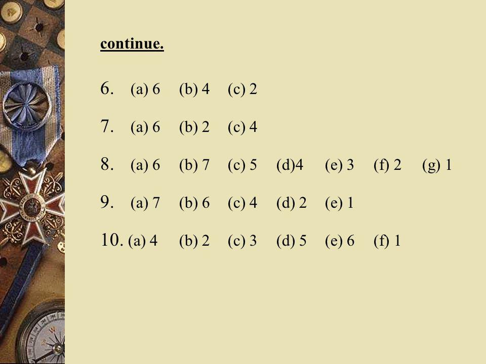 continue. 6. (a) 6 (b) 4 (c) 2 7. (a) 6 (b) 2 (c) 4 8.