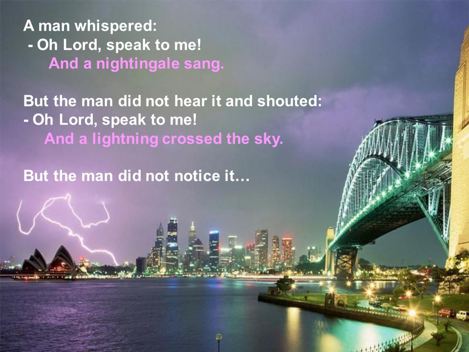 A man whispered: - Oh Lord, speak to me. And a nightingale sang.