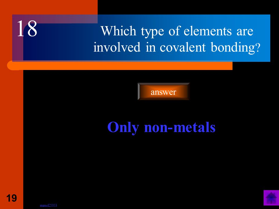mmcl2003 18 Name the two types of bonding found in compounds? Covalent and ionic answer 17