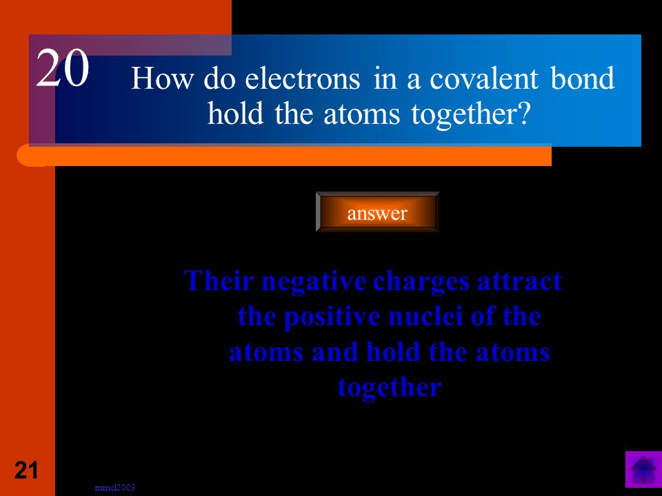 mmcl2003 20 When two or more non-metal atoms are combined by covalent bonds, what type of particle is formed.