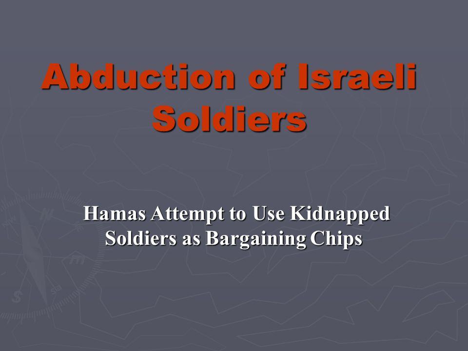 Abduction of IDF Soldiers The Latest News: Hamas renewed its threat to kidnap Israeli soldiers, on the Iz-A-Din Al Qassam (Hamas terorist wing), website, Dec.