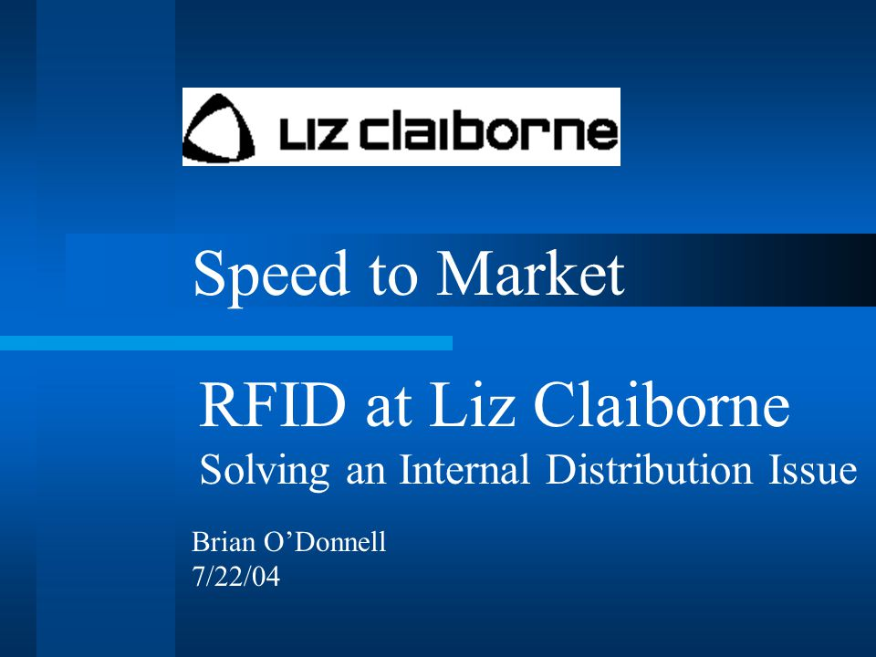 Speed to Market RFID at Liz Claiborne Solving an Internal Distribution Issue Brian O'Donnell 7/22/04