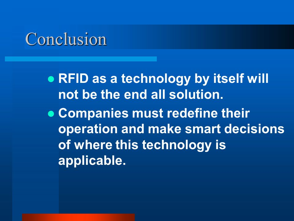 Conclusion RFID as a technology by itself will not be the end all solution.