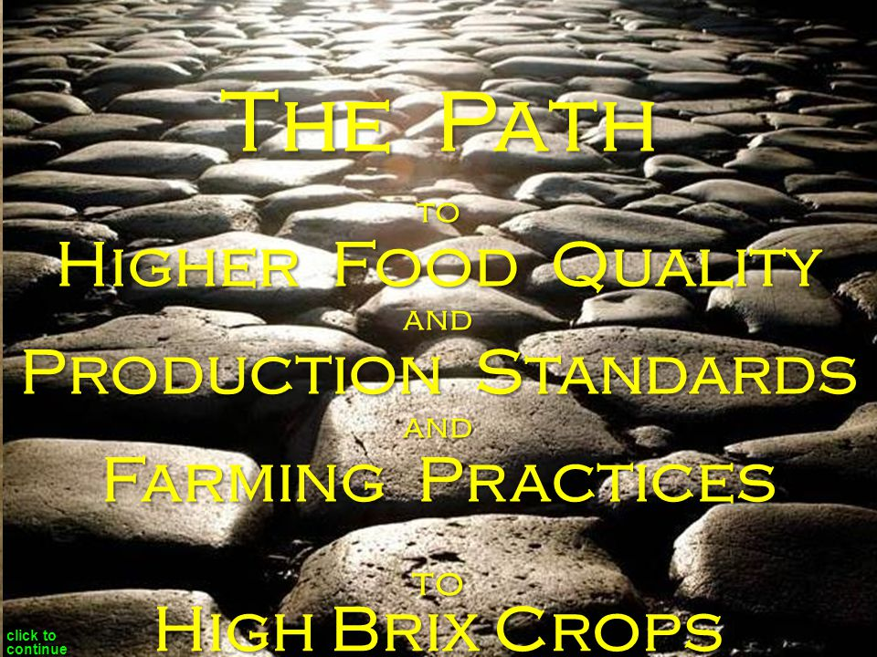 to Higher Food Quality and Production Standards and Farming Practices to The Path High Brix Crops click to continue