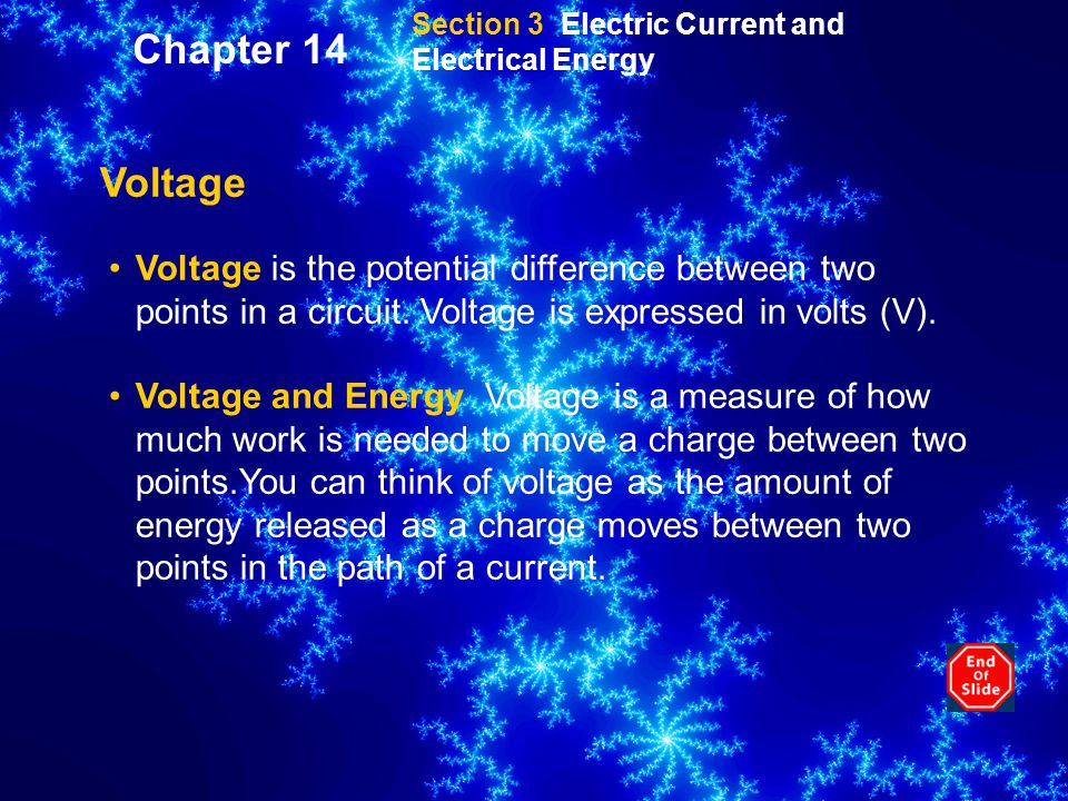 Section 3 Electric Current and Electrical Energy Voltage Voltage is the potential difference between two points in a circuit.