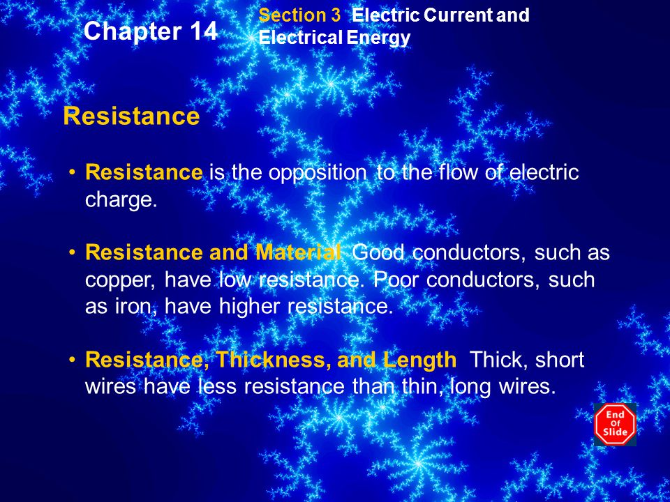 Section 3 Electric Current and Electrical Energy Resistance Resistance is the opposition to the flow of electric charge.