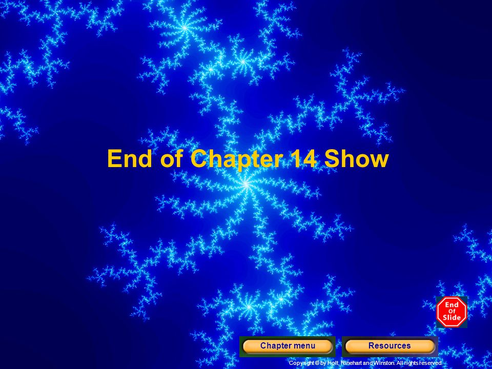End of Chapter 14 Show Copyright © by Holt, Rinehart and Winston.