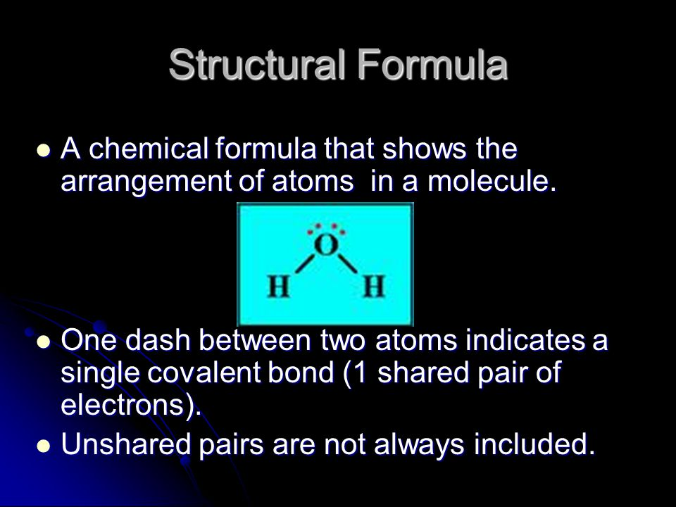 Structural Formula A chemical formula that shows the arrangement of atoms in a molecule.