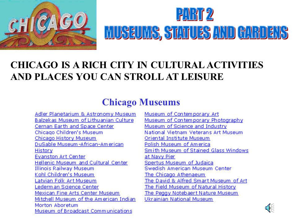 CHICAGO IS A RICH CITY IN CULTURAL ACTIVITIES AND PLACES YOU CAN STROLL AT LEISURE Chicago Museums