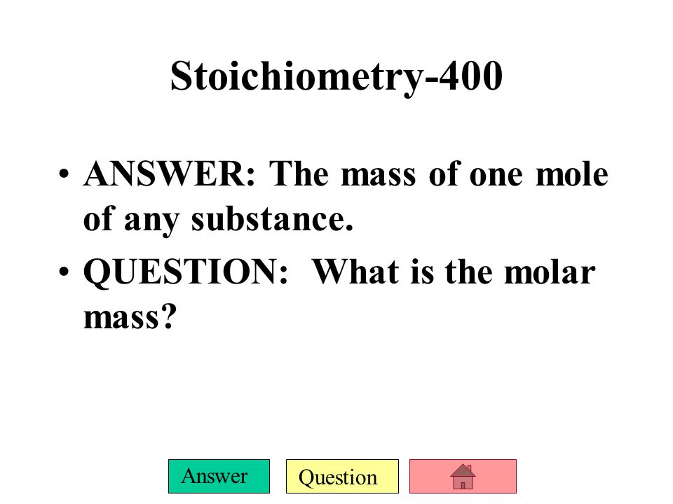 Question Answer Stoichiometry-300 ANSWER: Relative moles, mass, relative volume, relative particles.