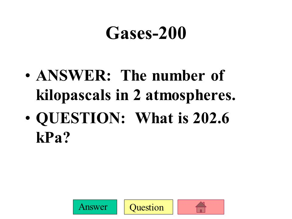 Question Answer Gases-100 ANSWER: Atmospheric pressure in millimeters of mercury.
