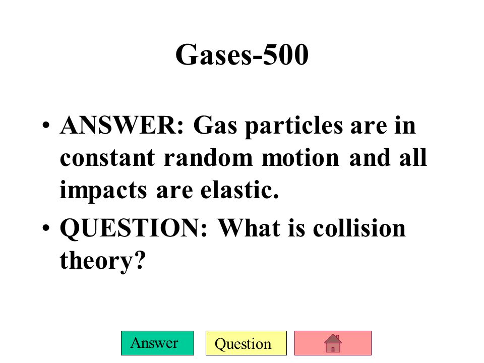 Question Answer Gases-400 ANSWER: For a given mass of a gas at constant temperature, the volume varies inversely with pressure.