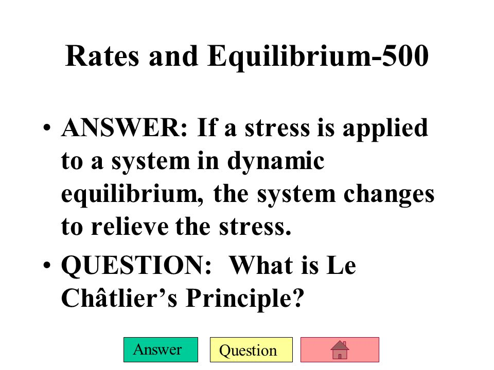 Question Answer Rates and Equilibrium-400 ANSWER: A state in which the forward and reverse reactions take place at the same rate.