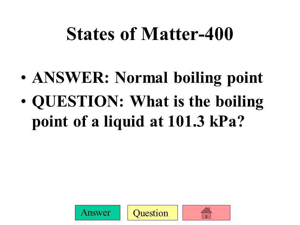 Question Answer States of Matter-300 ANSWER: Vaporization QUESTION: What is the conversion of a liquid into a gas