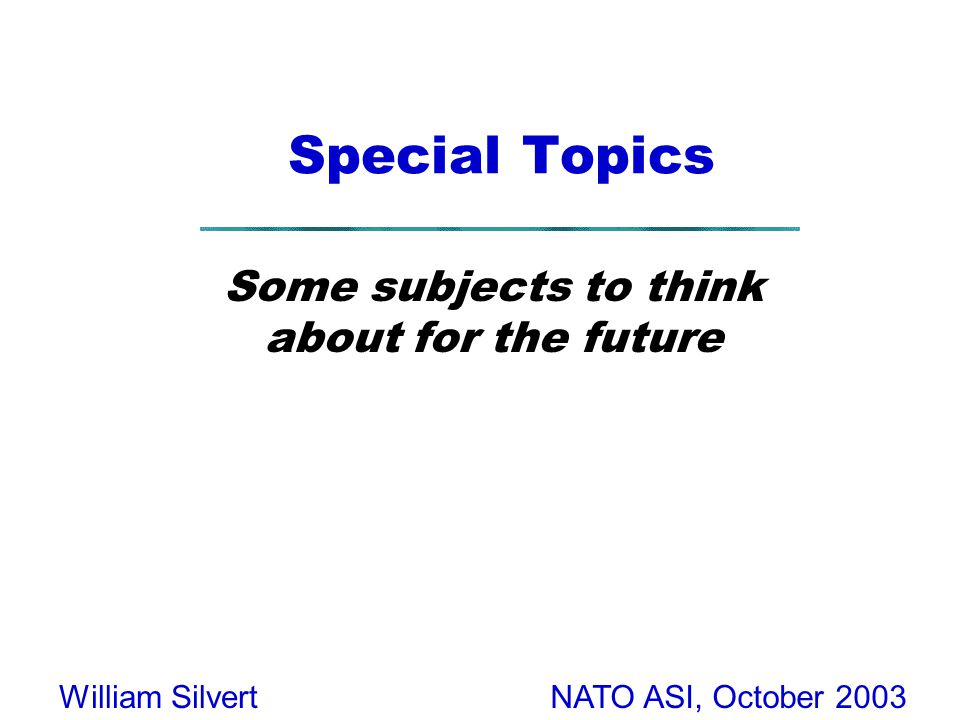 NATO ASI, October 2003William Silvert Special Topics Some subjects to think about for the future