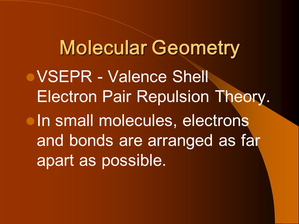 Molecular Geometry VSEPR - Valence Shell Electron Pair Repulsion Theory.