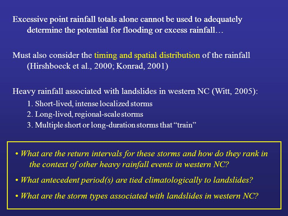 Excessive point rainfall totals alone cannot be used to adequately determine the potential for flooding or excess rainfall… Must also consider the tim