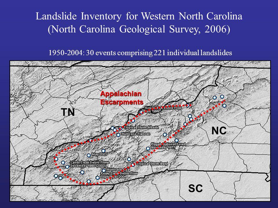 Landslide Inventory for Western North Carolina (North Carolina Geological Survey, 2006) 1950-2004: 30 events comprising 221 individual landslides TN NC SC AppalachianEscarpments