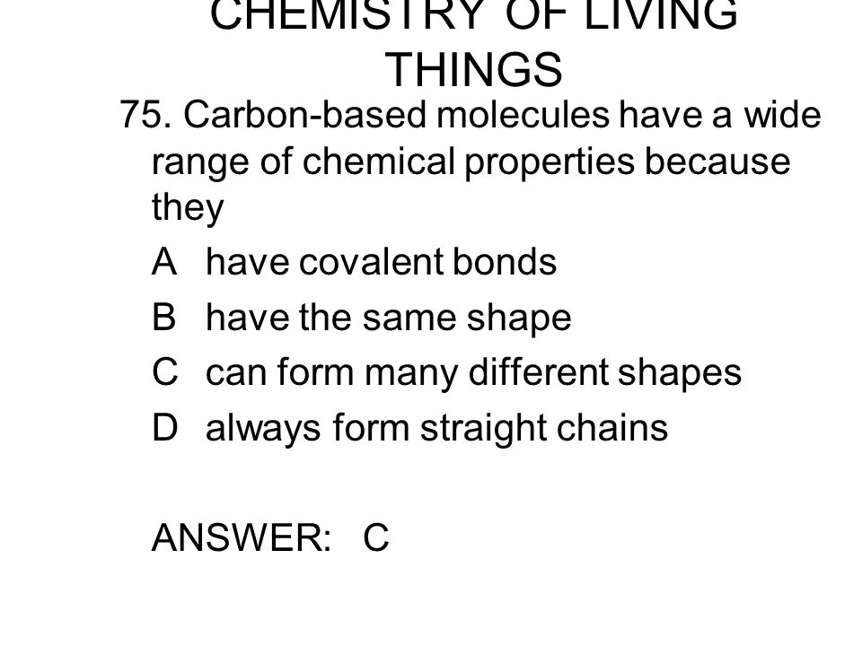CHEMISTRY OF LIVING THINGS 75.