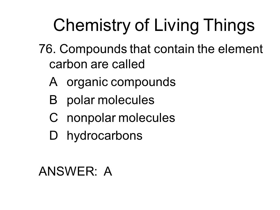 Chemistry of Living Things 77.Which chemical formula does not represent an organic compound.