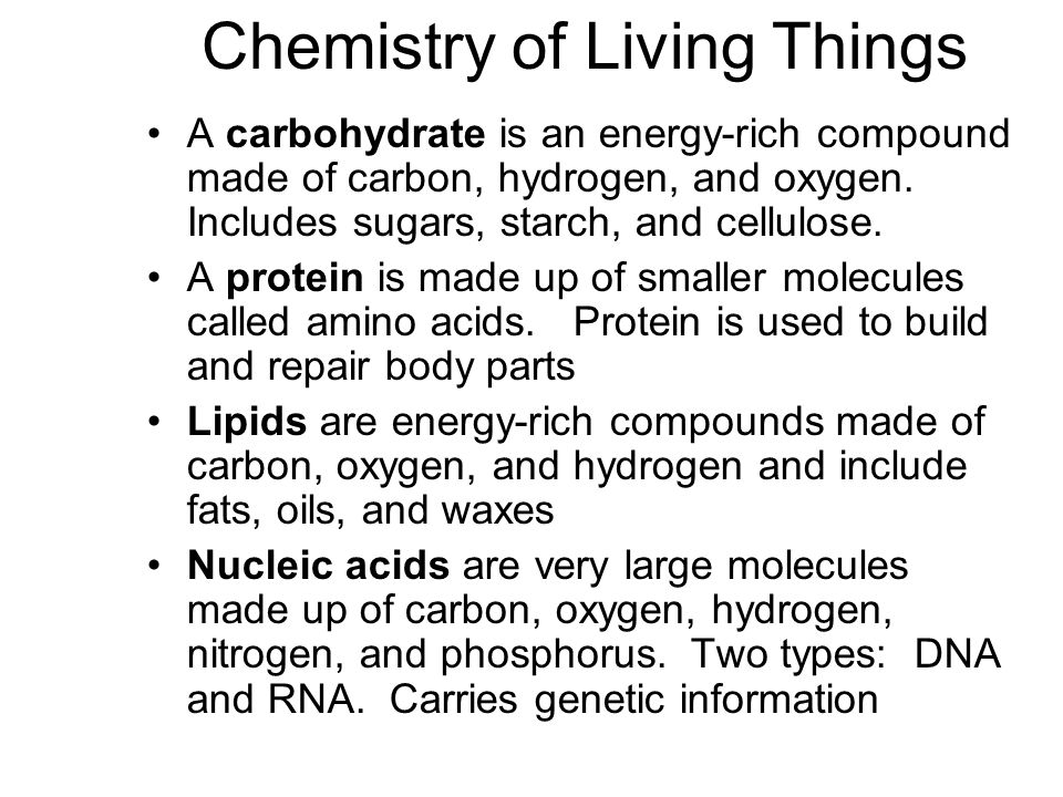 Chemistry of Living Things A carbohydrate is an energy-rich compound made of carbon, hydrogen, and oxygen.