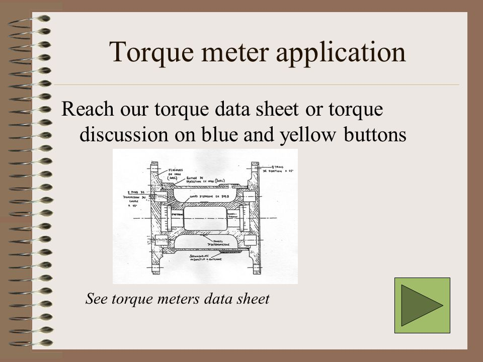 Torque meter application Reach our torque data sheet or torque discussion on blue and yellow buttons See torque meters data sheet