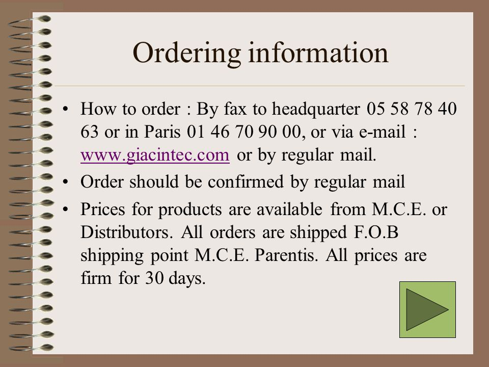 Ordering information How to order : By fax to headquarter 05 58 78 40 63 or in Paris 01 46 70 90 00, or via e-mail : www.giacintec.com or by regular mail.