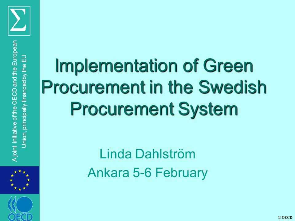 © OECD A joint initiative of the OECD and the European Union, principally financed by the EU Implementation of Green Procurement in the Swedish Procur