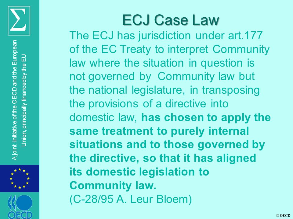 © OECD A joint initiative of the OECD and the European Union, principally financed by the EU ECJ Case Law The ECJ has jurisdiction under art.177 of th
