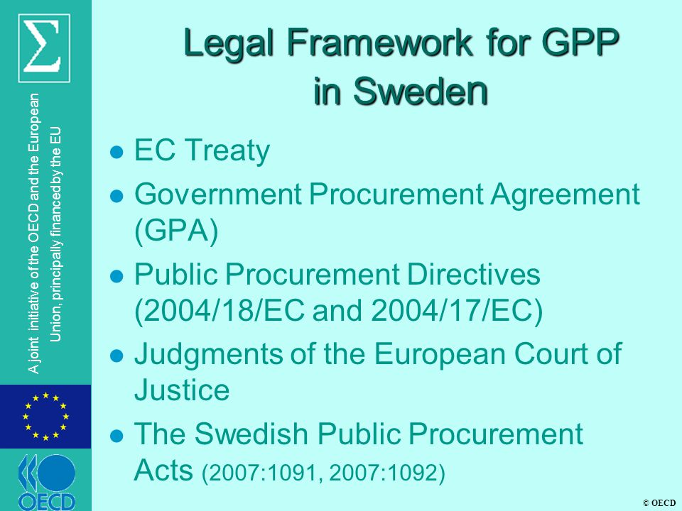 © OECD A joint initiative of the OECD and the European Union, principally financed by the EU Legal Framework for GPP in Swede n l EC Treaty l Governme