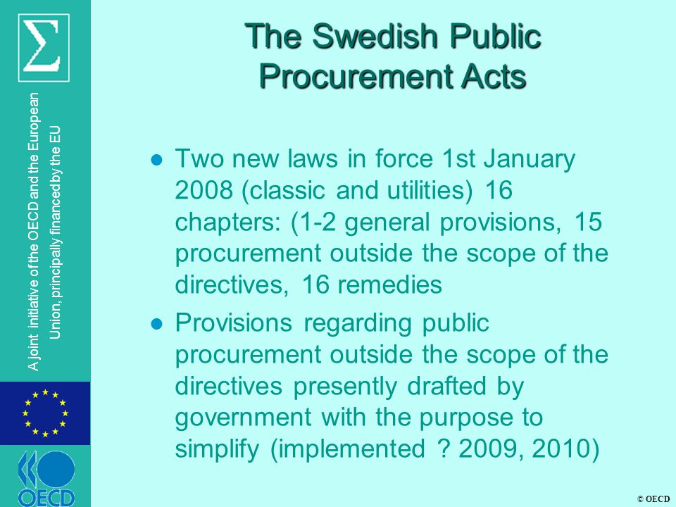 © OECD A joint initiative of the OECD and the European Union, principally financed by the EU The Swedish Public Procurement Acts l Two new laws in for