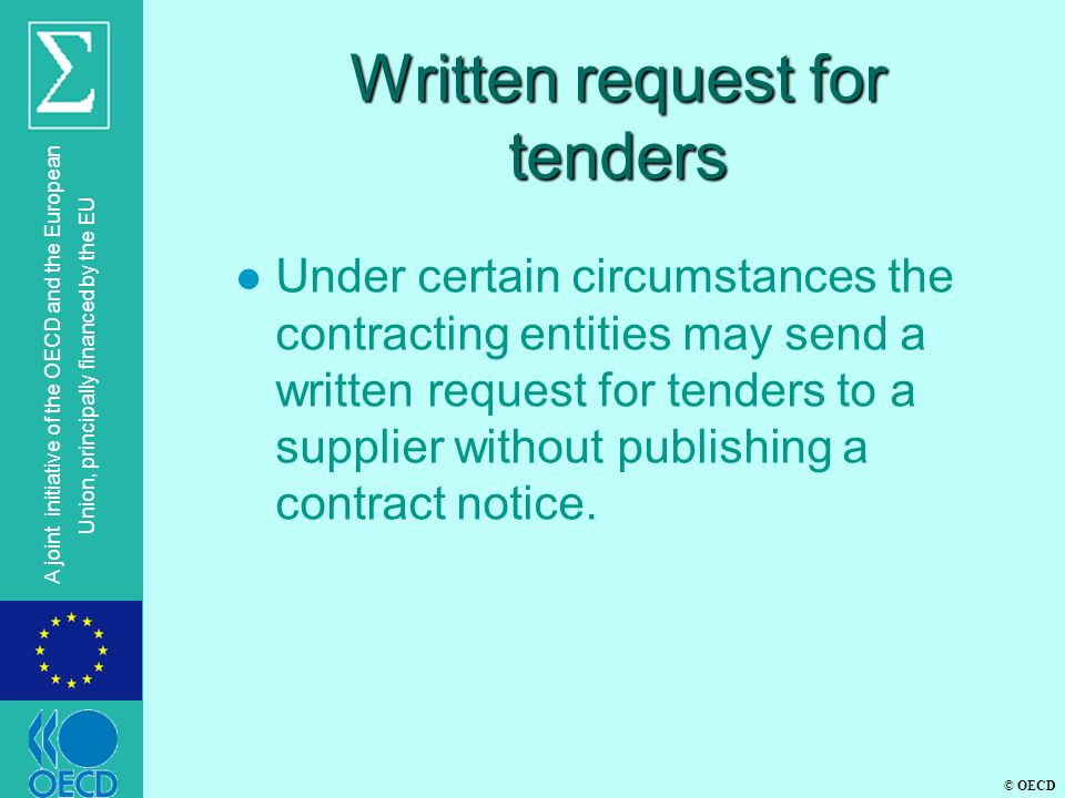 © OECD A joint initiative of the OECD and the European Union, principally financed by the EU Written request for tenders l Under certain circumstances