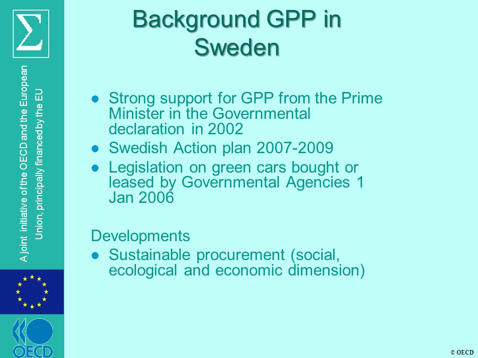 © OECD A joint initiative of the OECD and the European Union, principally financed by the EU Background GPP in Sweden l Strong support for GPP from th