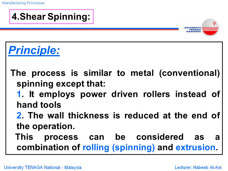 Principle: The process is similar to metal (conventional) spinning except that: 1.